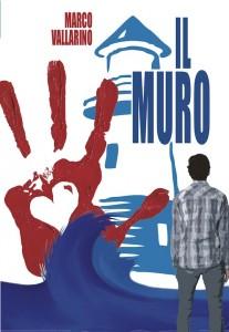 Il muro (Edizioni Alacran, 2011), la prima edizione del mio romanzo Il cuore sul muro
